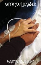 With you|Joshler by awaitingnewalbums