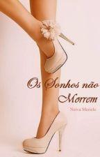 Os sonhos não morrem by NeivaMeriele