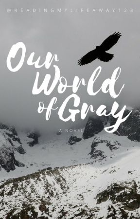 Our World of Gray by ReadingMyLifeAway123