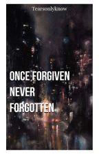 Once Forgiven Never Forgotten (Jasper Hale Twilight Bwwm) by Tearsfillthesky