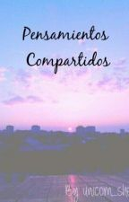 Pensamientos Compartidos by unicorn_sher