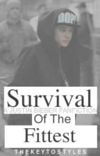 Survival Of The Fittest {Justin Bieber Fanfiction} by thekeytostyles