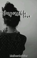 Impossible love || Magcon Boys by MulherdoGrier