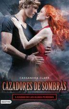 Cazadores de sombras: Ciudad De Las Almas Perdidas. by lizbet12042000
