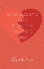 Chronicles of a happy and terrified soon-to-be bride #justwriteit by kooki_honor