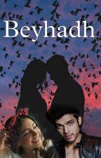 Beyhadh by Potterhead456