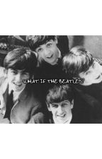 What If The Beatles? by ThyBeatles