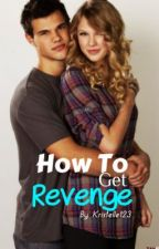 How To Get Revenge by Kristelle123