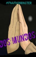 """""""Dos mundos"""" #FNAFHSMONSTER by HikaruJinzo"""