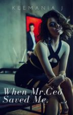 When Mr.Ceo Saved Me by keemaniaJ