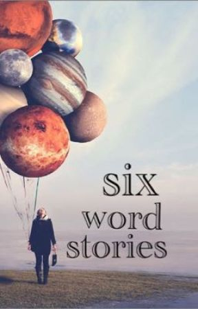six word stories by -Star-Child-