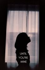 Until You're Mine ➼ J. Potter by AccioHufflepunk