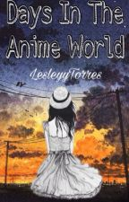 Days in the anime world by LesleyyTorres
