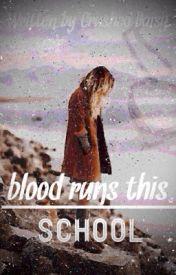 Blood Runs This School by CrushedDaisy