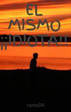 EL MISMO ¡¡IDIOTA!! by ramo04