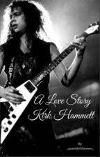 A love story-Kirk Hammett by kirksbigbooty