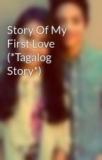 Story Of My First Love (*Tagalog Story*) by LadymaeDestor
