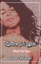 Letters To You || Aaliyah & Tupac by UrbanxPrincess