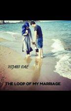 The loop of my marriage (completed)  by Hijabigal