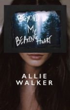 Beyond my Beating Heart by alliexwrites