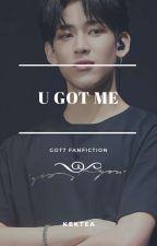 U Got Me | bambam ° befejezett by btchmonkey
