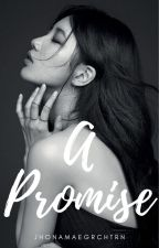 A Promise [COMPLETED] by jhonamaegrchtrn