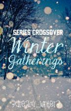 Winter Gatherings | Series Crossover by 3dream_writer3