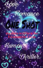 One Shot Stories!!! by RomanticCrap