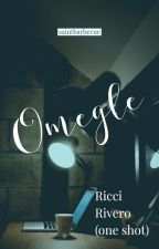 Omegle one shot (Ricci Rivero) by Saintbarbecue