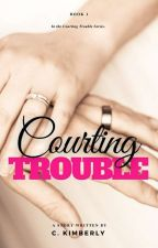Courting Trouble (Unedited) by CarleneKimberly