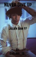 Never give up  (Julien Bam FF) (Abgeschlossen) by Evelina_13_