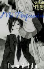 Mi Pequeña (Sasuke Y Tu) by DanaehUchiha
