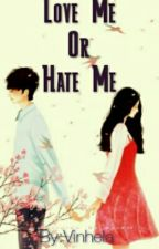 Love Me Or Hate Me by Vinhela