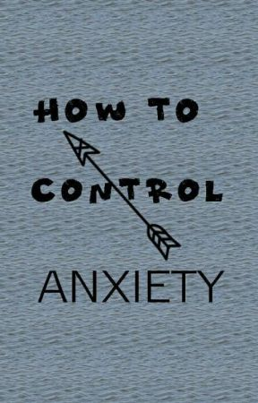 How To Control Anxiety by cutealisha599