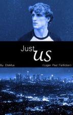 Just us  (Logan Paul FanFiction) by EllaMua