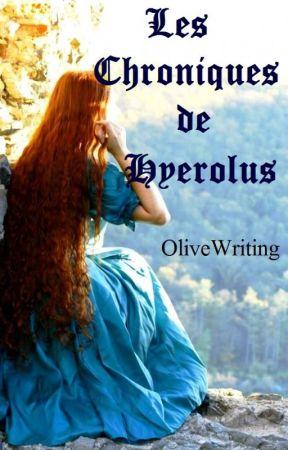 Les Chroniques de Hyerolus by OliveWriting