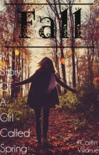 Fall - A story of a girl called Spring by your_perfect
