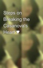 Steps on Breaking the Casanova's Heart ♥ by chillinsweetheart