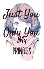 Just You, Only You My Princess  by AteMongPandangCute