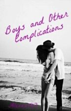 Boys and Other Complications [COMPLETED] by AlexxxT27