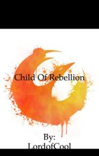 Child Of Rebellion by LordofCool
