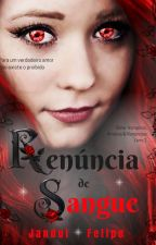 Renúncia de Sangue by JanduiFelipe
