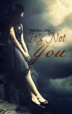 Poem | It's Not You by Detective_Edge