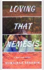 Loving That Nemesis by humi_ebrahim