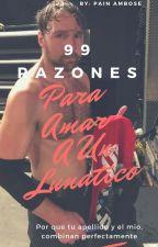 99 Razones para amar a un lunático  (Ambreigns) by Ambrose_Matsuoka