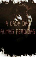 Casa das almas perdidas [Livro 2 ] by A_Garota_Kawaii