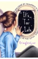 It's too late [On-Going] by PringlesLuv