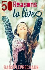 50 Reasons To Live {Very Slow Updates} by SassyLeprechaun