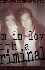 I'm In Love With A Criminal (Harry Styles Fanfic) by TeamFanfiction