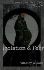 Isolation & Fear (Damned of the 2/19th Book Seven) by TimothyWillard